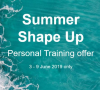 Summer Shape Up – Personal Training Offer 3rd-9th June 2019